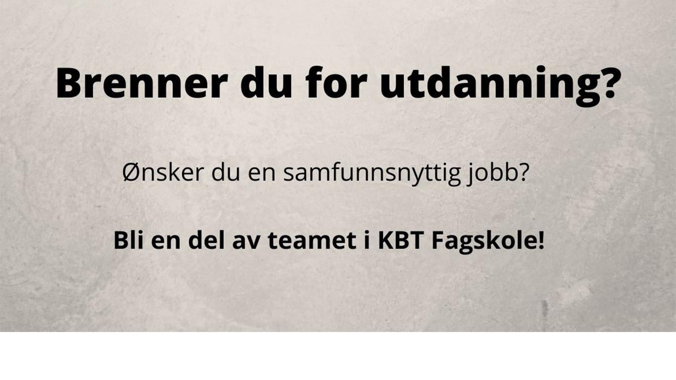 Tekstplakat: Brenner du for utdanning? Ønsker du en samfunnsnyttig jobb? Bli en del av teamet i KBT Fagskole!